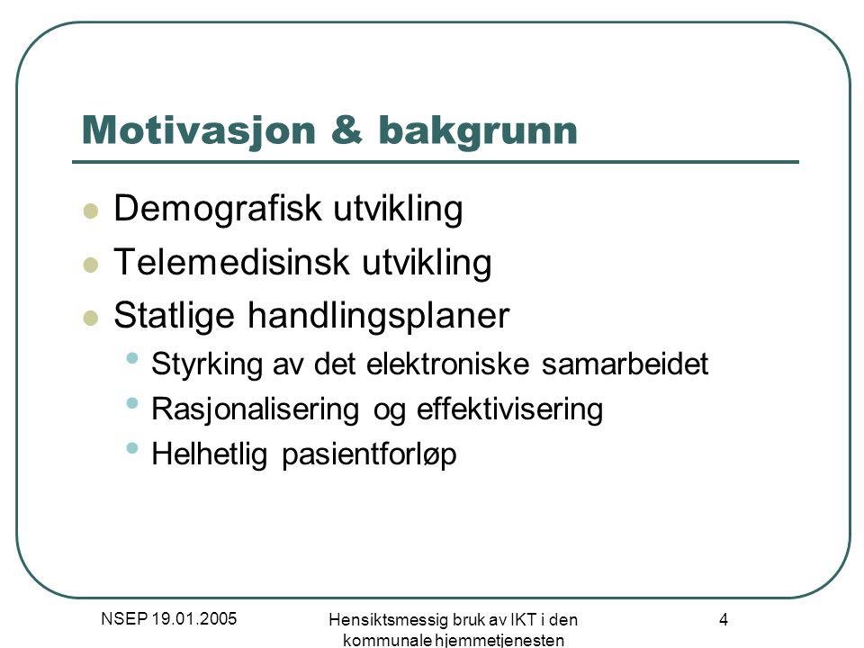 NSEP 19.01.2005 Hensiktsmessig bruk av IKT i den kommunale hjemmetjenesten 4 Motivasjon & bakgrunn Demografisk utvikling Telemedisinsk utvikling Statl