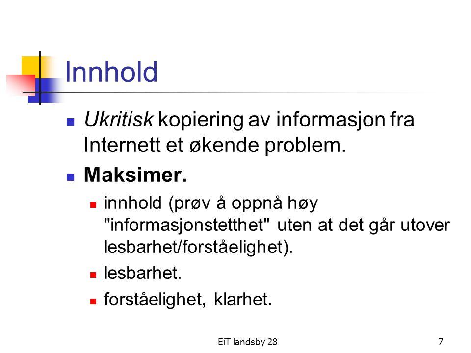 EiT landsby 287 Innhold Ukritisk kopiering av informasjon fra Internett et økende problem. Maksimer. innhold (prøv å oppnå høy