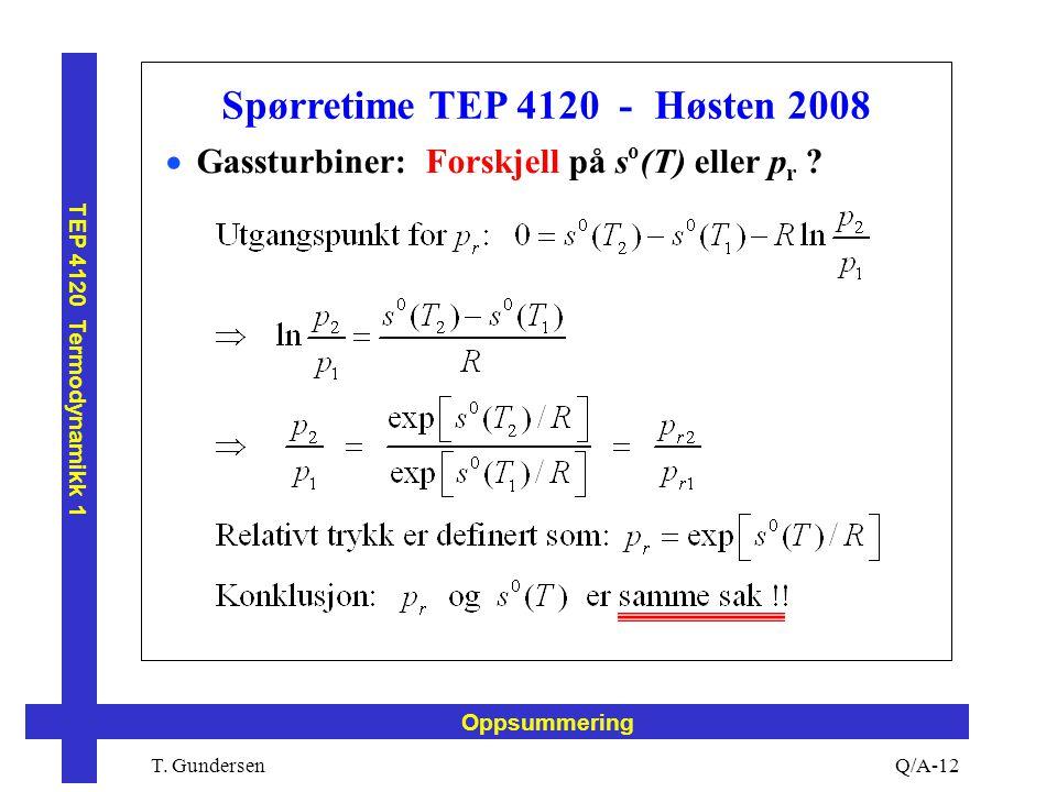 T. Gundersen TEP 4120 Termodynamikk 1 Q/A-12 Oppsummering Spørretime TEP 4120 - Høsten 2008  Gassturbiner: Forskjell på s o (T) eller p r ?