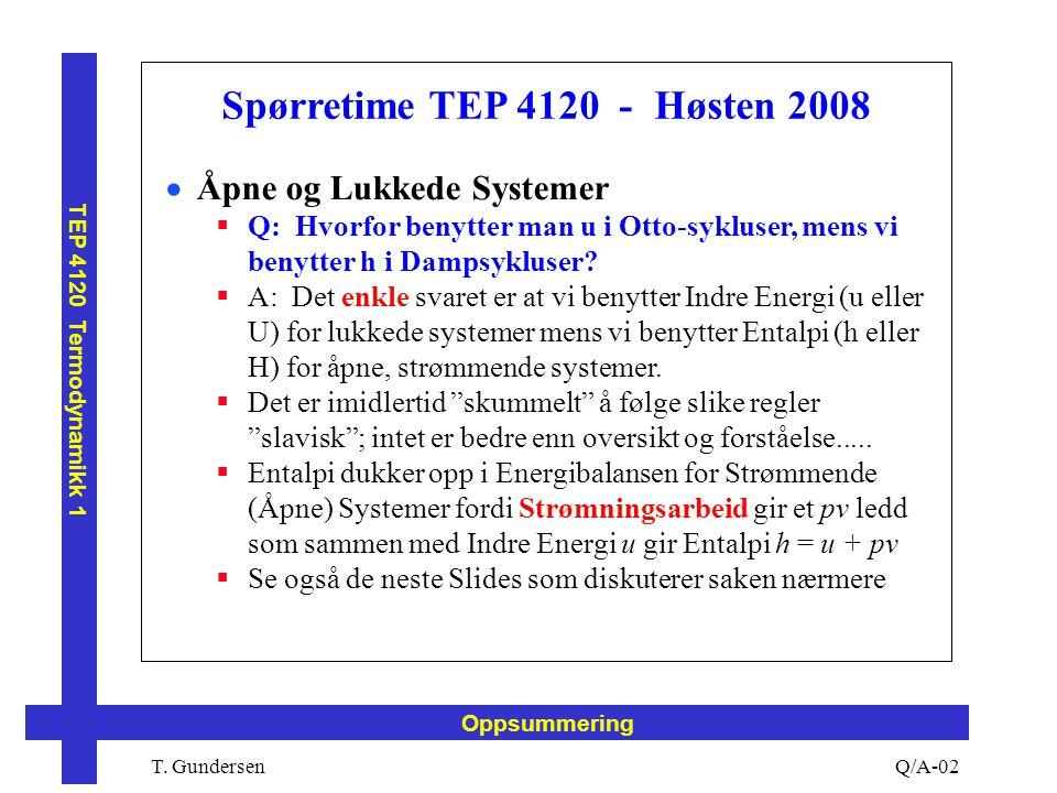 T. Gundersen TEP 4120 Termodynamikk 1 Q/A-02 Oppsummering Spørretime TEP 4120 - Høsten 2008  Åpne og Lukkede Systemer  Q: Hvorfor benytter man u i O