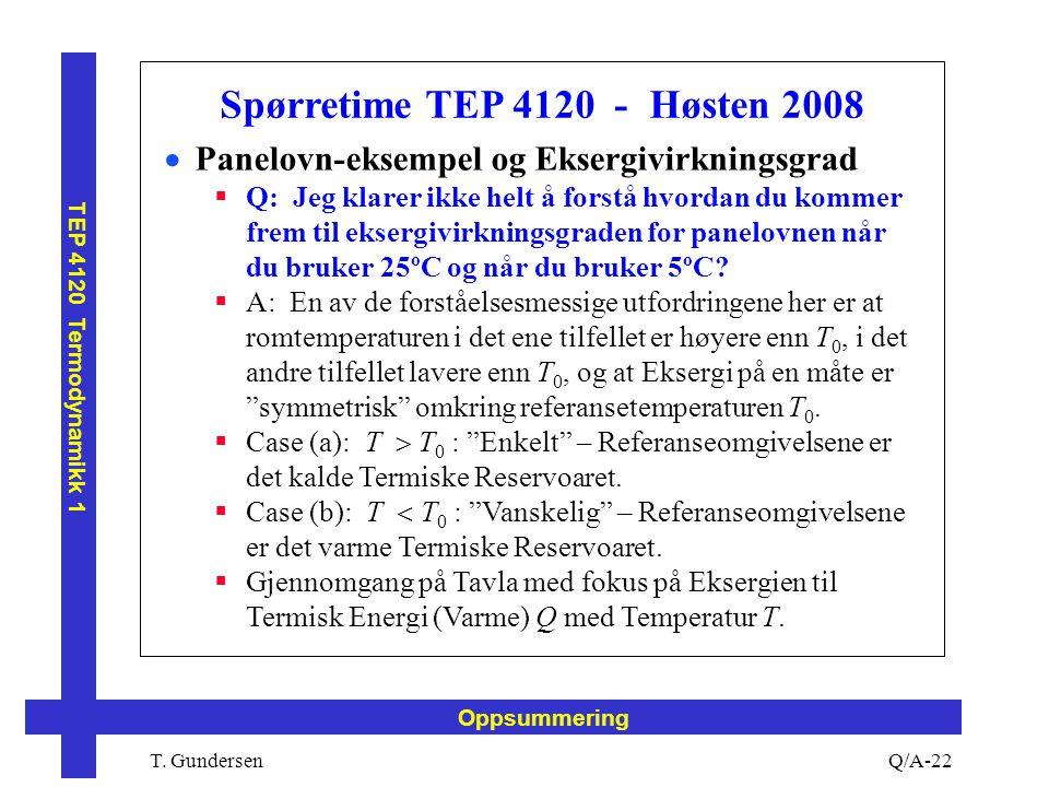 T. Gundersen TEP 4120 Termodynamikk 1 Q/A-22 Oppsummering Spørretime TEP 4120 - Høsten 2008  Panelovn-eksempel og Eksergivirkningsgrad  Q: Jeg klare