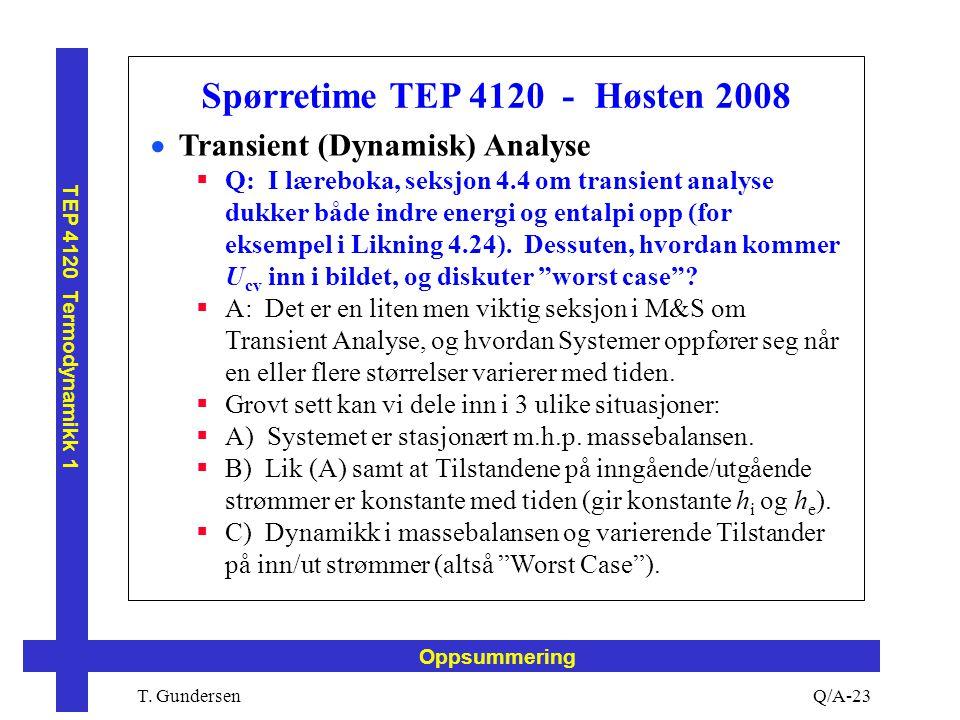 T. Gundersen TEP 4120 Termodynamikk 1 Q/A-23 Oppsummering Spørretime TEP 4120 - Høsten 2008  Transient (Dynamisk) Analyse  Q: I læreboka, seksjon 4.