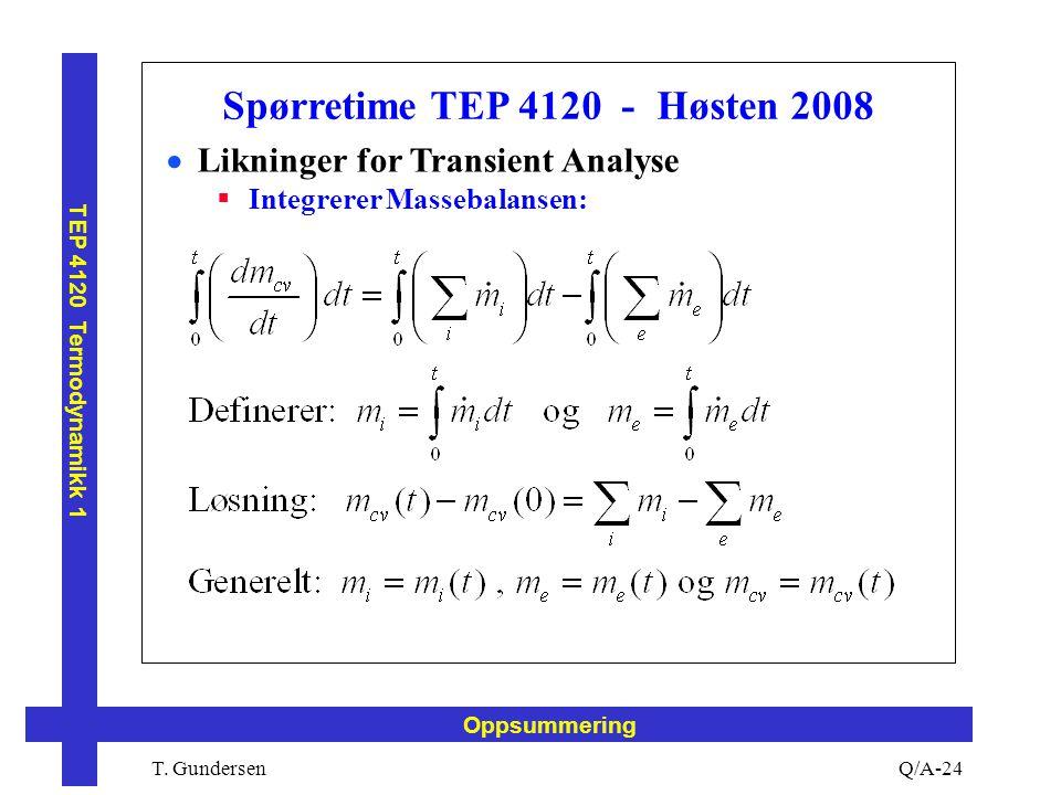T. Gundersen TEP 4120 Termodynamikk 1 Q/A-24 Oppsummering Spørretime TEP 4120 - Høsten 2008  Likninger for Transient Analyse  Integrerer Massebalans