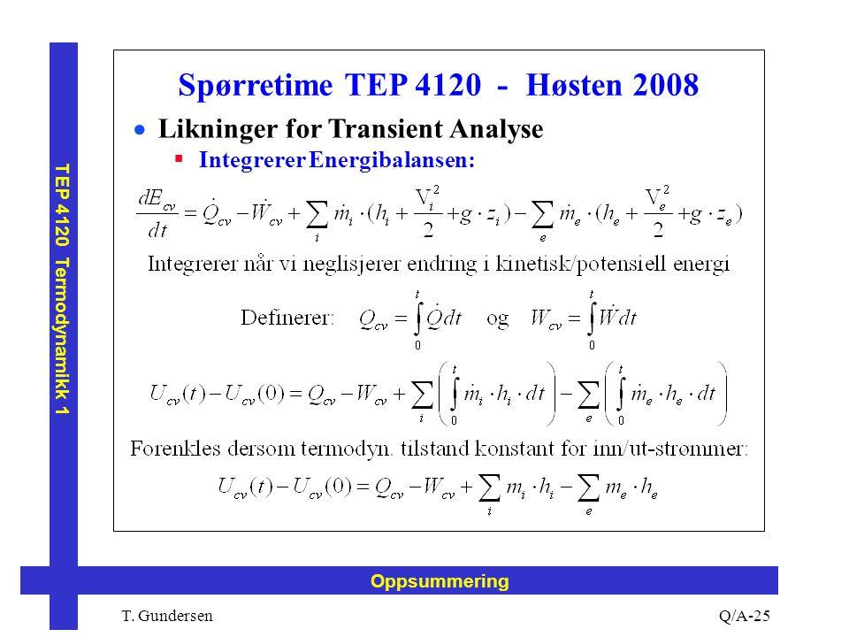 T. Gundersen TEP 4120 Termodynamikk 1 Q/A-25 Oppsummering Spørretime TEP 4120 - Høsten 2008  Likninger for Transient Analyse  Integrerer Energibalan