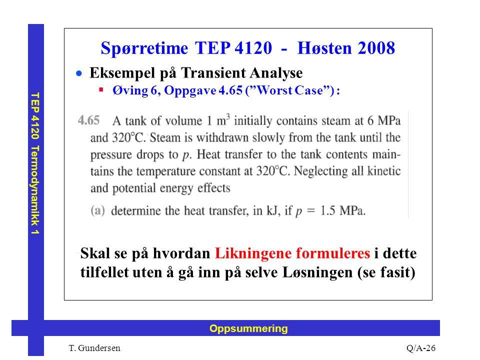 """T. Gundersen TEP 4120 Termodynamikk 1 Q/A-26 Oppsummering Spørretime TEP 4120 - Høsten 2008  Eksempel på Transient Analyse  Øving 6, Oppgave 4.65 ("""""""