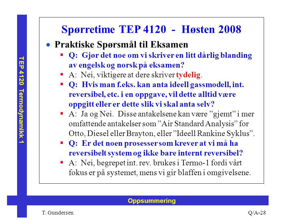 T. Gundersen TEP 4120 Termodynamikk 1 Q/A-28 Oppsummering Spørretime TEP 4120 - Høsten 2008  Praktiske Spørsmål til Eksamen  Q: Gjør det noe om vi s