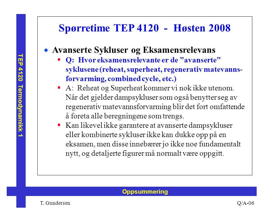 T. Gundersen TEP 4120 Termodynamikk 1 Q/A-06 Oppsummering Spørretime TEP 4120 - Høsten 2008  Avanserte Sykluser og Eksamensrelevans  Q: Hvor eksamen