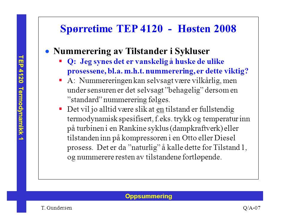 T. Gundersen TEP 4120 Termodynamikk 1 Q/A-07 Oppsummering Spørretime TEP 4120 - Høsten 2008  Nummerering av Tilstander i Sykluser  Q: Jeg synes det