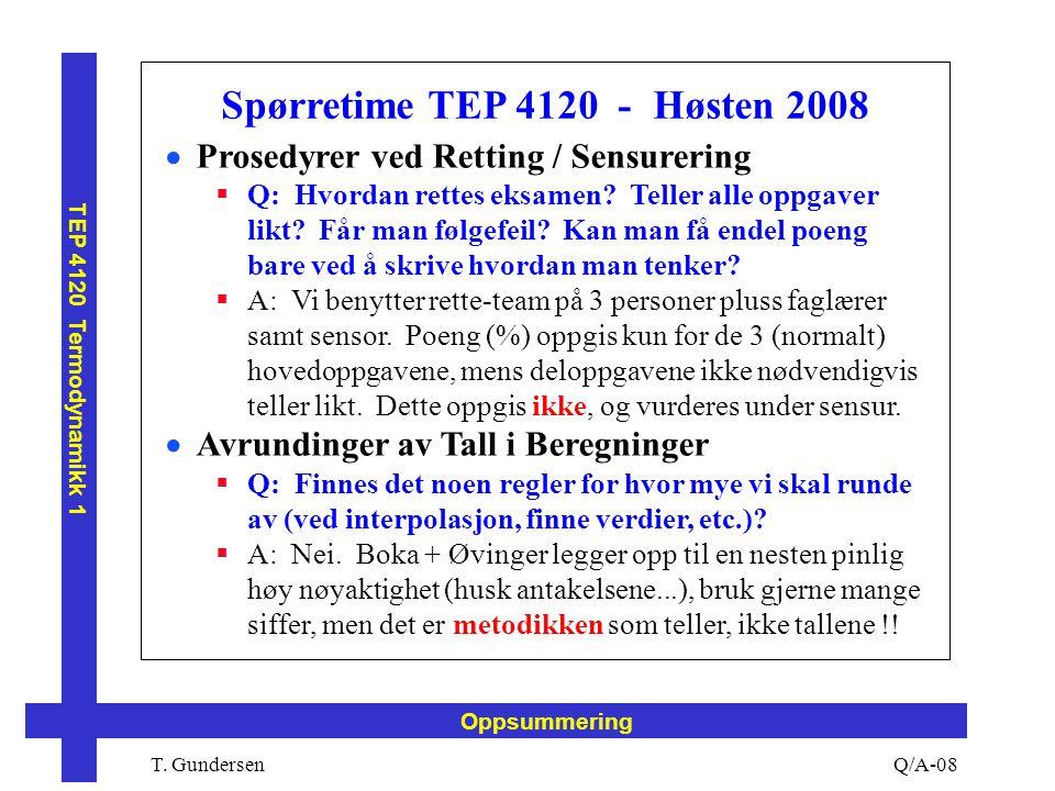 T. Gundersen TEP 4120 Termodynamikk 1 Q/A-08 Oppsummering Spørretime TEP 4120 - Høsten 2008  Prosedyrer ved Retting / Sensurering  Q: Hvordan rettes