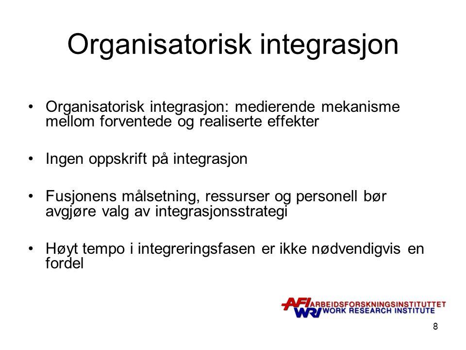 8 Organisatorisk integrasjon Organisatorisk integrasjon: medierende mekanisme mellom forventede og realiserte effekter Ingen oppskrift på integrasjon Fusjonens målsetning, ressurser og personell bør avgjøre valg av integrasjonsstrategi Høyt tempo i integreringsfasen er ikke nødvendigvis en fordel