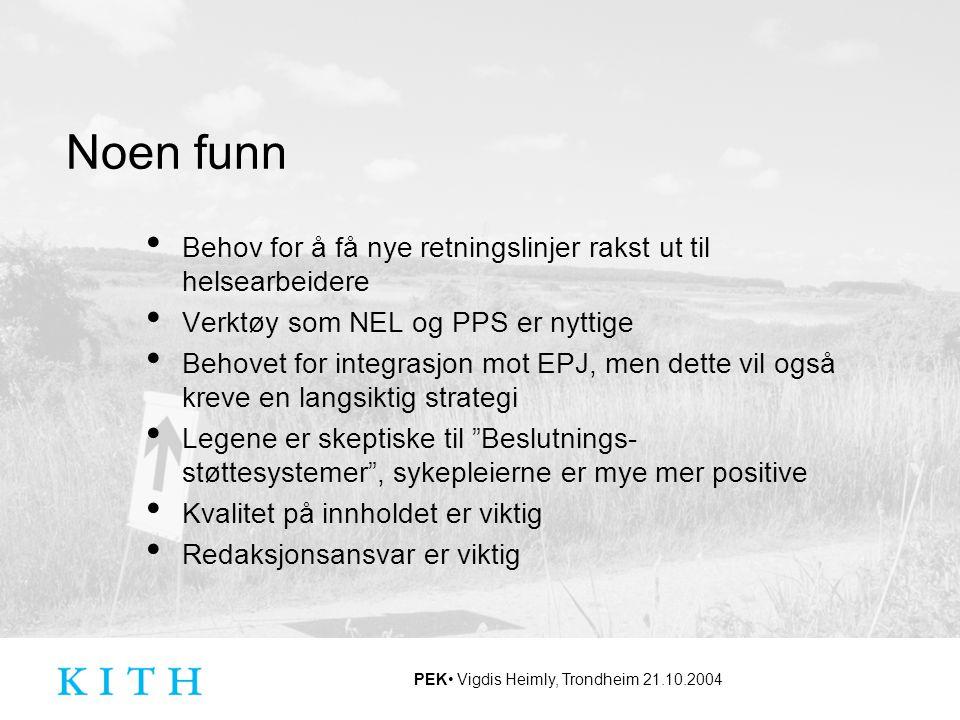PEK Vigdis Heimly, Trondheim 21.10.2004 Noen funn Behov for å få nye retningslinjer rakst ut til helsearbeidere Verktøy som NEL og PPS er nyttige Beho