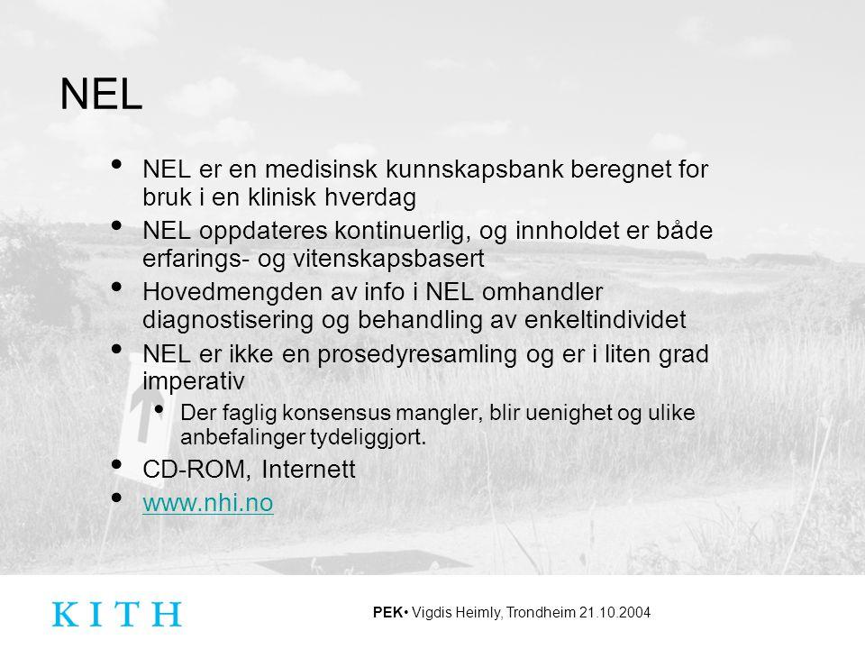 PEK Vigdis Heimly, Trondheim 21.10.2004 NEL NEL er en medisinsk kunnskapsbank beregnet for bruk i en klinisk hverdag NEL oppdateres kontinuerlig, og i