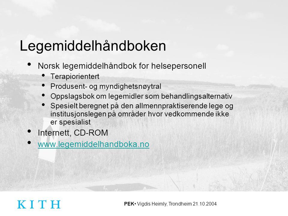 PEK Vigdis Heimly, Trondheim 21.10.2004 Legemiddelhåndboken Norsk legemiddelhåndbok for helsepersonell Terapiorientert Produsent- og myndighetsnøytral