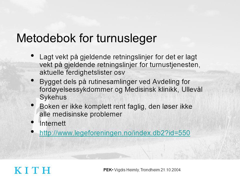 PEK Vigdis Heimly, Trondheim 21.10.2004 Metodebok for turnusleger Lagt vekt på gjeldende retningslinjer for det er lagt vekt på gjeldende retningslinj