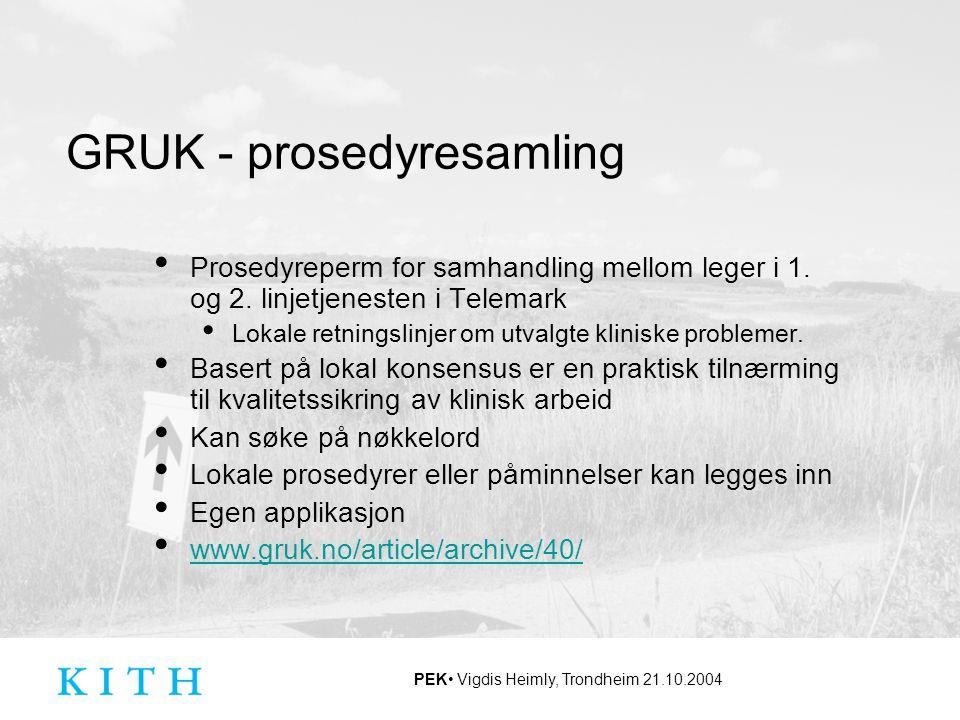 PEK Vigdis Heimly, Trondheim 21.10.2004 GRUK - prosedyresamling Prosedyreperm for samhandling mellom leger i 1. og 2. linjetjenesten i Telemark Lokale