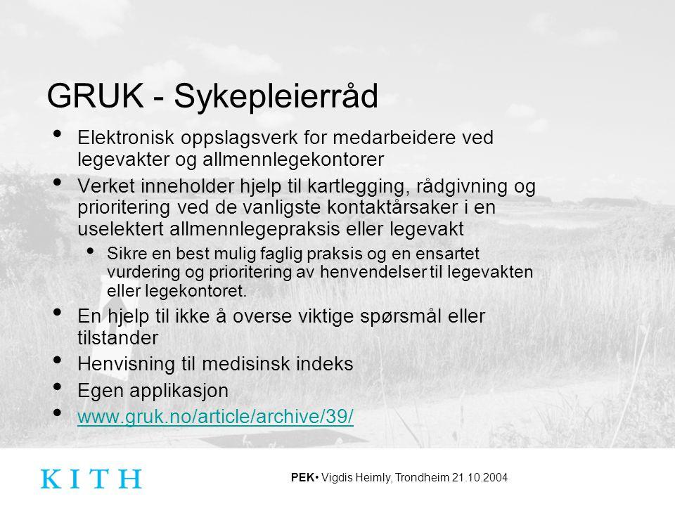 PEK Vigdis Heimly, Trondheim 21.10.2004 GRUK - Sykepleierråd Elektronisk oppslagsverk for medarbeidere ved legevakter og allmennlegekontorer Verket in