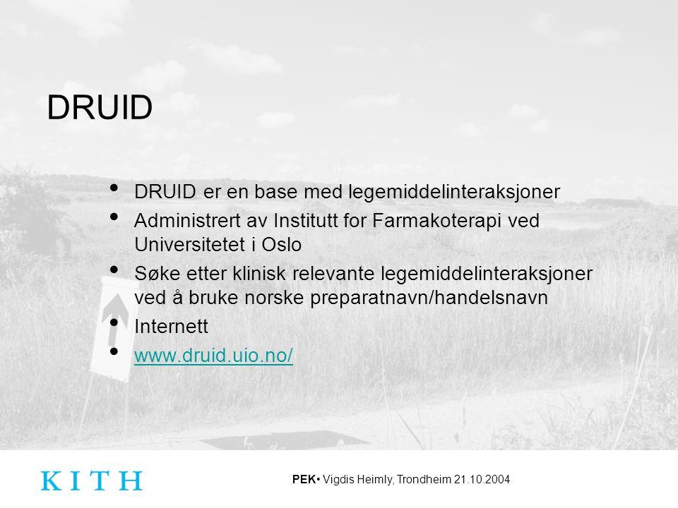 PEK Vigdis Heimly, Trondheim 21.10.2004 DRUID DRUID er en base med legemiddelinteraksjoner Administrert av Institutt for Farmakoterapi ved Universitet