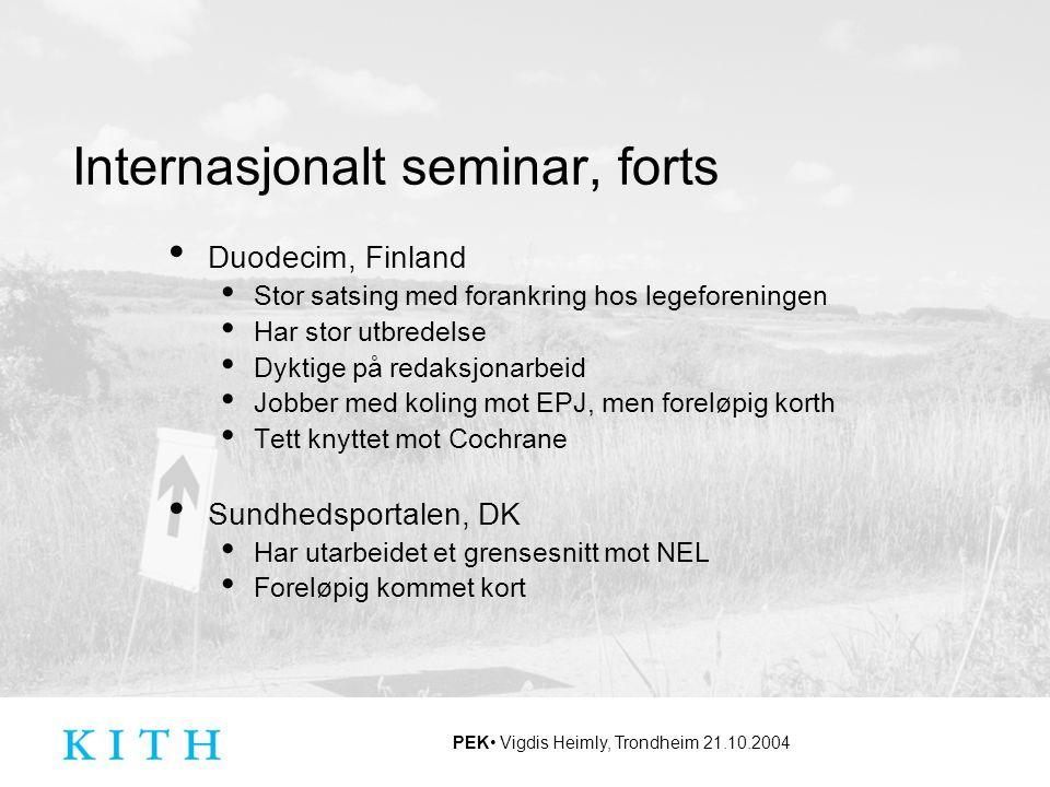 PEK Vigdis Heimly, Trondheim 21.10.2004 Internasjonalt seminar, forts Duodecim, Finland Stor satsing med forankring hos legeforeningen Har stor utbred
