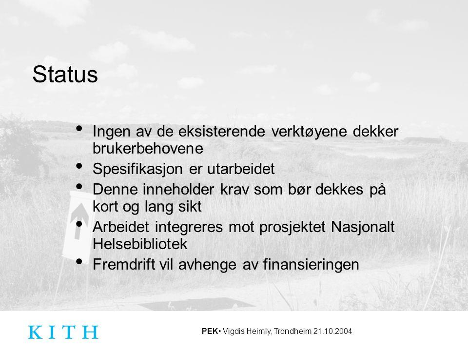 PEK Vigdis Heimly, Trondheim 21.10.2004 Status Ingen av de eksisterende verktøyene dekker brukerbehovene Spesifikasjon er utarbeidet Denne inneholder