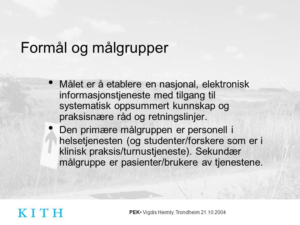 PEK Vigdis Heimly, Trondheim 21.10.2004 Formål og målgrupper Målet er å etablere en nasjonal, elektronisk informasjonstjeneste med tilgang til systema
