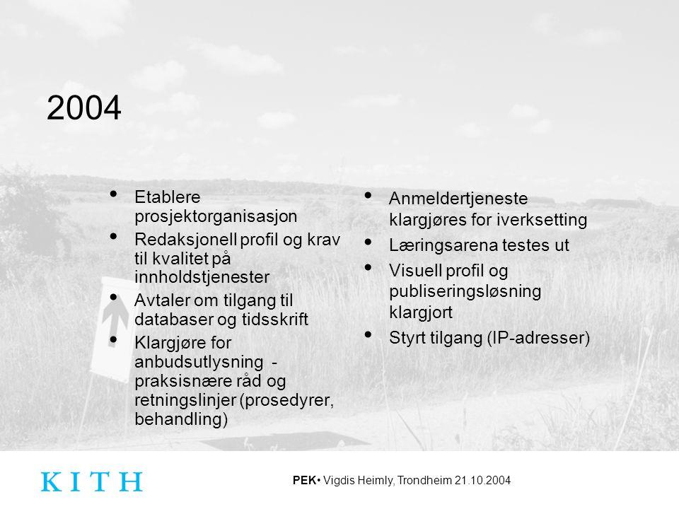 PEK Vigdis Heimly, Trondheim 21.10.2004 2004 Etablere prosjektorganisasjon Redaksjonell profil og krav til kvalitet på innholdstjenester Avtaler om ti