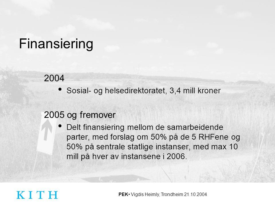 PEK Vigdis Heimly, Trondheim 21.10.2004 Finansiering 2004 Sosial- og helsedirektoratet, 3,4 mill kroner 2005 og fremover Delt finansiering mellom de s