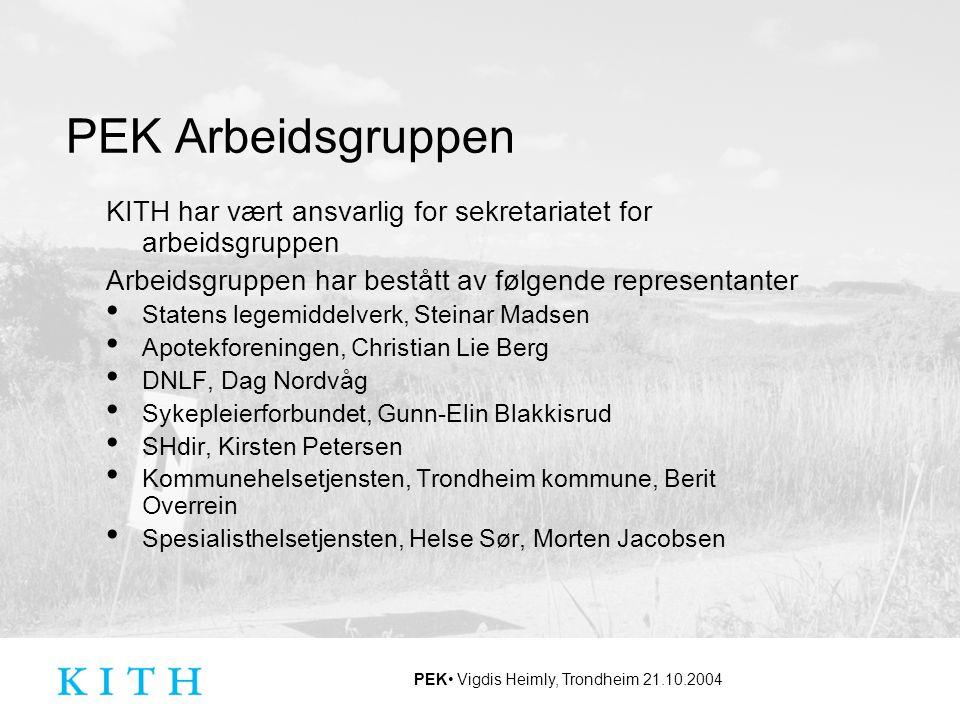 PEK Vigdis Heimly, Trondheim 21.10.2004 PEK Arbeidsgruppen KITH har vært ansvarlig for sekretariatet for arbeidsgruppen Arbeidsgruppen har bestått av