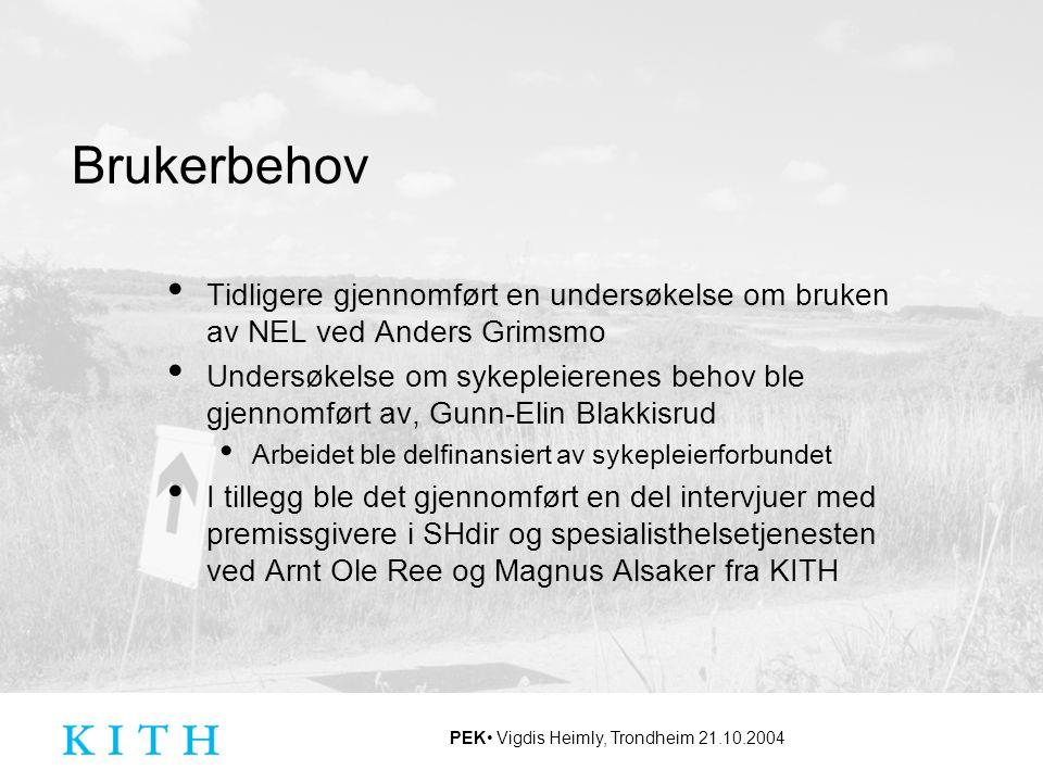 PEK Vigdis Heimly, Trondheim 21.10.2004 Brukerbehov Tidligere gjennomført en undersøkelse om bruken av NEL ved Anders Grimsmo Undersøkelse om sykeplei