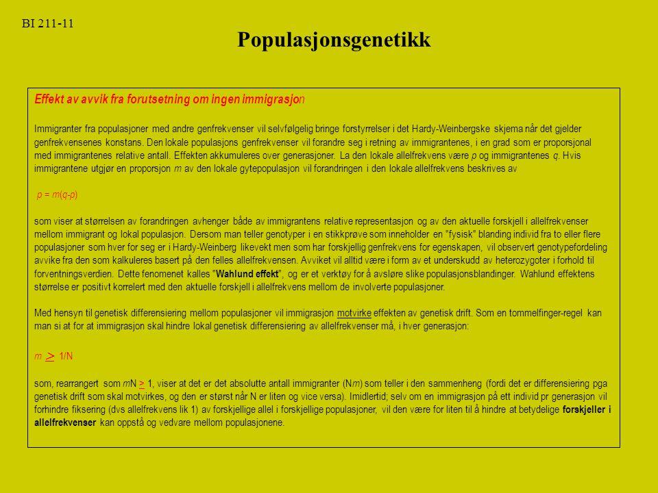Populasjonsgenetikk BI 211-11 Effekt av avvik fra forutsetning om ingen immigrasjo n Immigranter fra populasjoner med andre genfrekvenser vil selvfølg