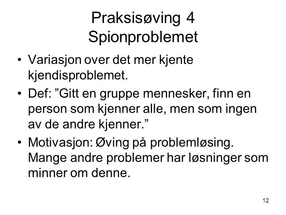 12 Praksisøving 4 Spionproblemet Variasjon over det mer kjente kjendisproblemet.