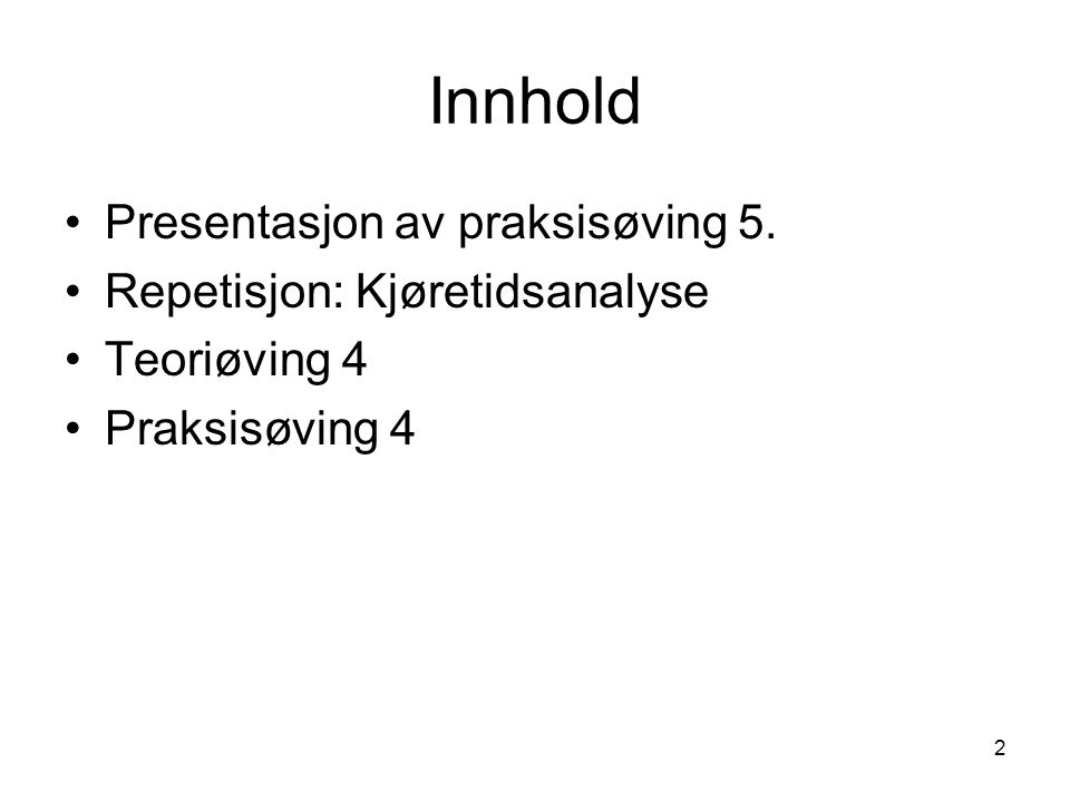 2 Innhold Presentasjon av praksisøving 5. Repetisjon: Kjøretidsanalyse Teoriøving 4 Praksisøving 4