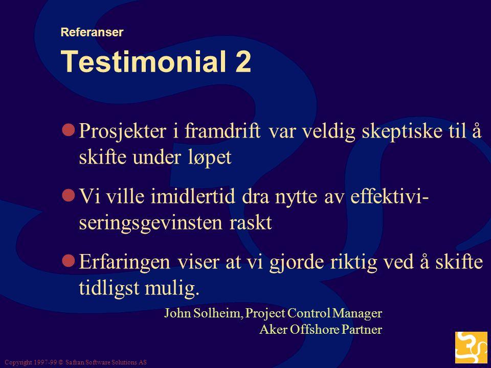 Copyright 1997-99 © Safran Software Solutions AS Referanser Testimonial 1 1,5 år inne i prosjektet konverterte vi til Safran Project, og etablerte en