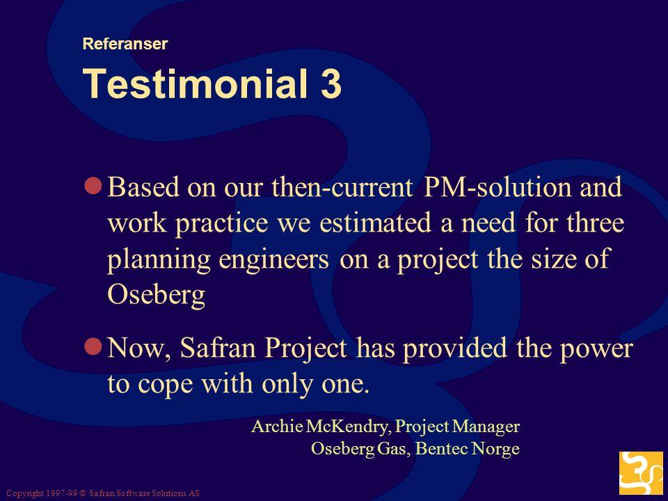 Copyright 1997-99 © Safran Software Solutions AS Referanser Testimonial 2 Prosjekter i framdrift var veldig skeptiske til å skifte under løpet Vi vill