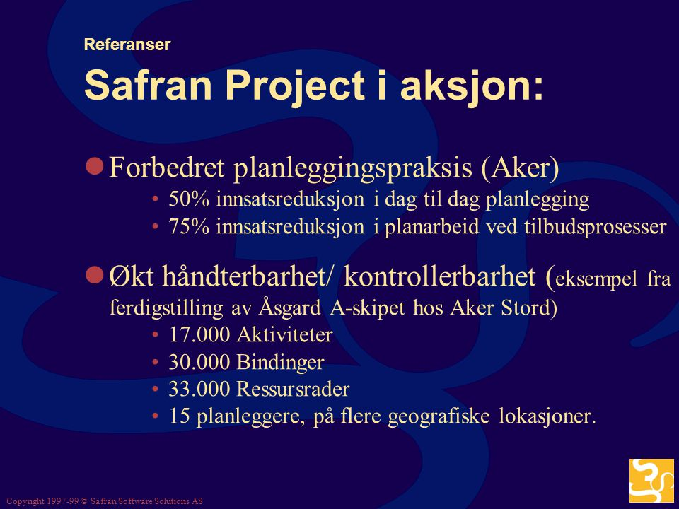 Copyright 1997-99 © Safran Software Solutions AS Referanser Testimonial 3 Based on our then-current PM-solution and work practice we estimated a need