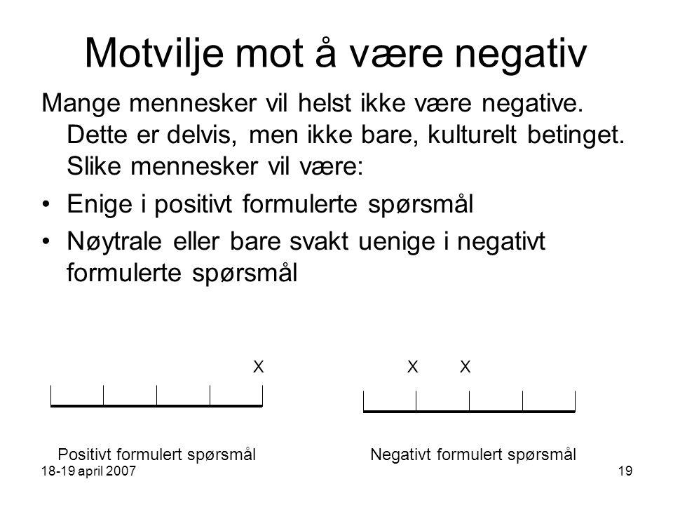 18-19 april 200719 Motvilje mot å være negativ Mange mennesker vil helst ikke være negative.