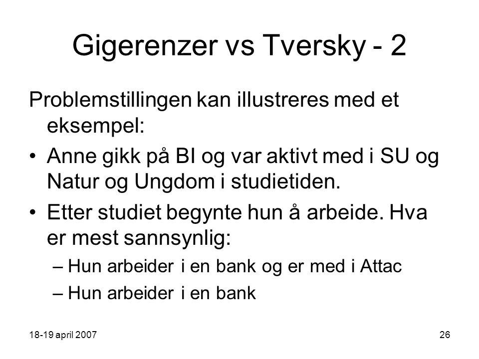 18-19 april 200726 Gigerenzer vs Tversky - 2 Problemstillingen kan illustreres med et eksempel: Anne gikk på BI og var aktivt med i SU og Natur og Ungdom i studietiden.