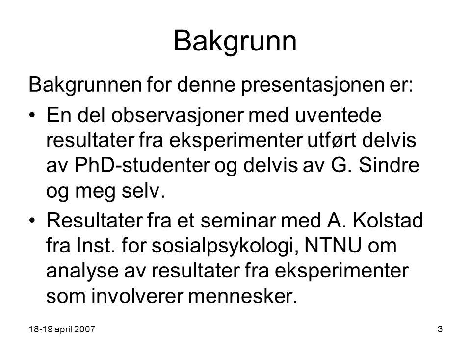 18-19 april 200714 Korrelasjon vs Årsak – virkning - 3 Fødselsrate, BTetthet av stork, A Urbaniseringsgrad, X ?