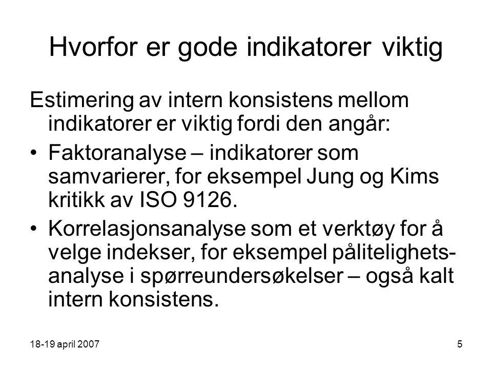 18-19 april 200716 Korrelasjon vs Årsak – virkning - 4 Eksempel: Genererte 4 sett av variable U(1, 100) Utførte korrelasjonsanalyse – i alt 6 korrelasjoner.