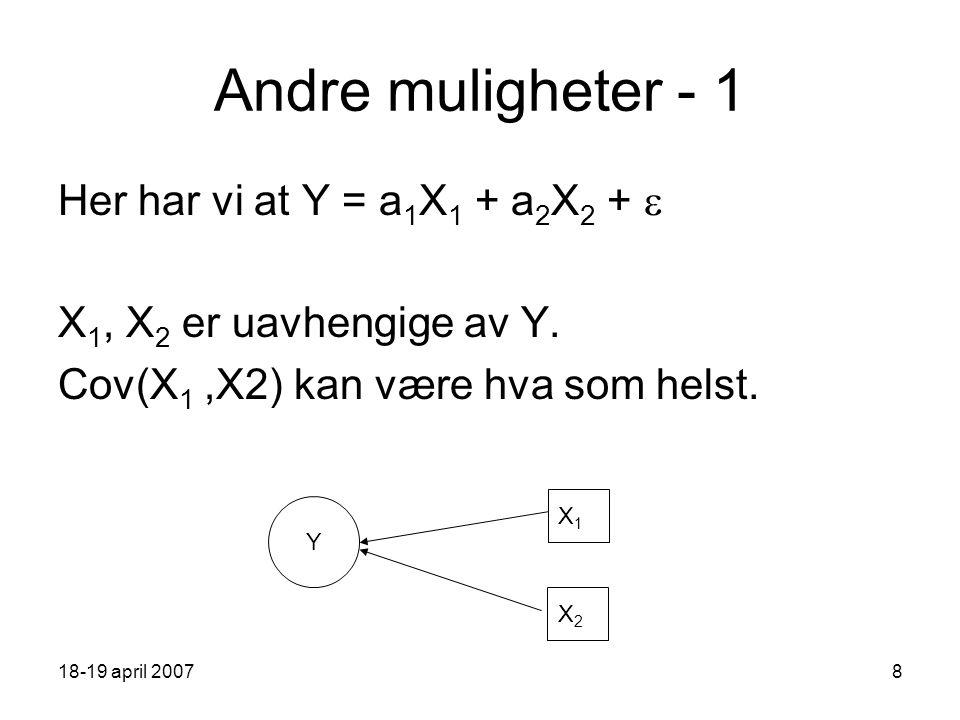 18-19 april 200729 Signifikans og effekt - 2 Viss vi lar  betegne sannsynligheten for type I feil og  sannsynligheten for type II feil og n X = n Y, har vi at: Legg merke til at vi må bestemme både risiko og effektstørrelse, før vi kan finne utvalgsstørrelse N.