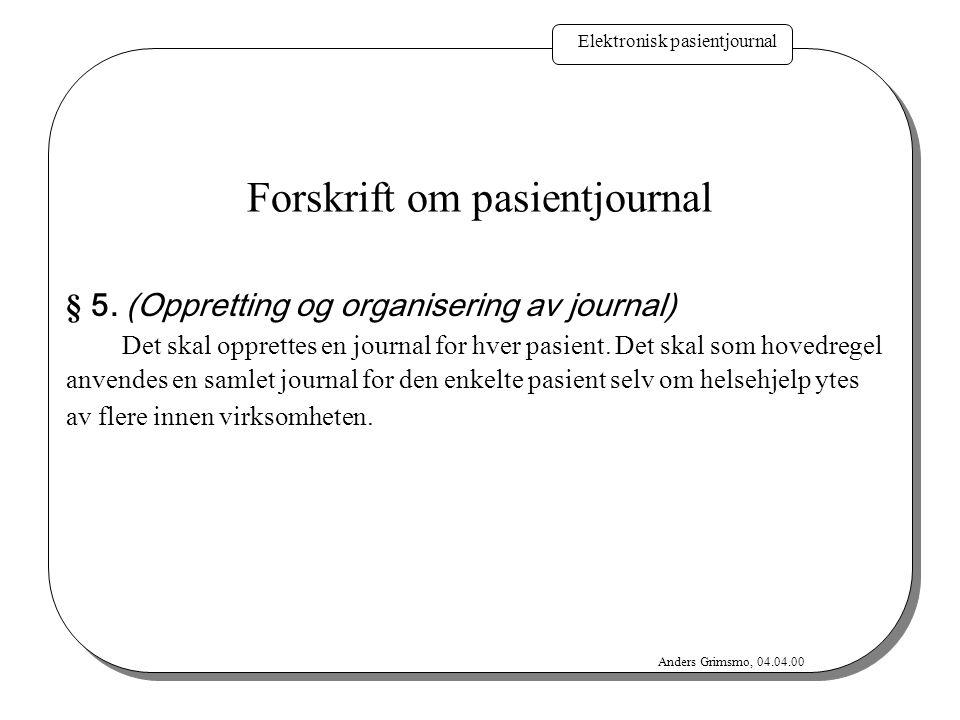 Elektronisk pasientjournal Anders Grimsmo, 04.04.00 Forskrift om pasientjournal § 5. (Oppretting og organisering av journal) Det skal opprettes en jou