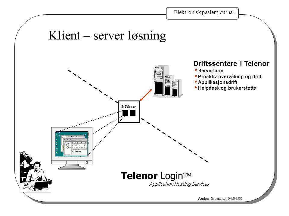 Elektronisk pasientjournal Anders Grimsmo, 04.04.00 Klient – server løsning Driftssentere i Telenor  Serverfarm  Proaktiv overvåking og drift  Appl