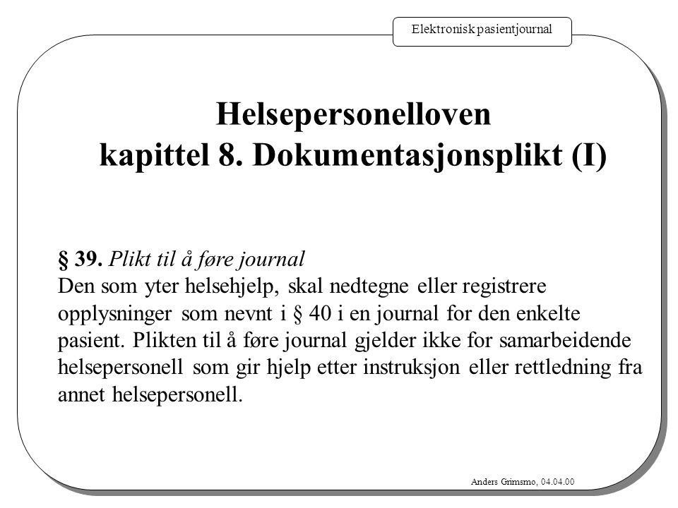 Elektronisk pasientjournal Anders Grimsmo, 04.04.00 § 39. Plikt til å føre journal Den som yter helsehjelp, skal nedtegne eller registrere opplysninge