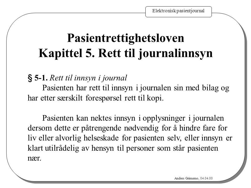 Elektronisk pasientjournal Anders Grimsmo, 04.04.00 § 5-1. Rett til innsyn i journal Pasienten har rett til innsyn i journalen sin med bilag og har et