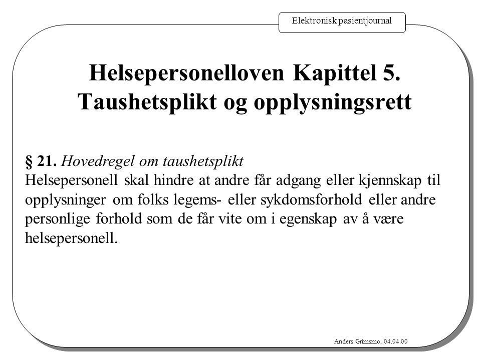 Elektronisk pasientjournal Anders Grimsmo, 04.04.00 § 21. Hovedregel om taushetsplikt Helsepersonell skal hindre at andre får adgang eller kjennskap t