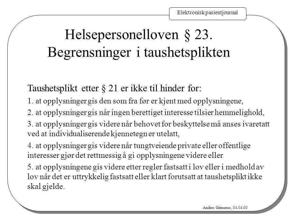 Elektronisk pasientjournal Anders Grimsmo, 04.04.00 Taushetsplikt etter § 21 er ikke til hinder for: 1. at opplysninger gis den som fra før er kjent m