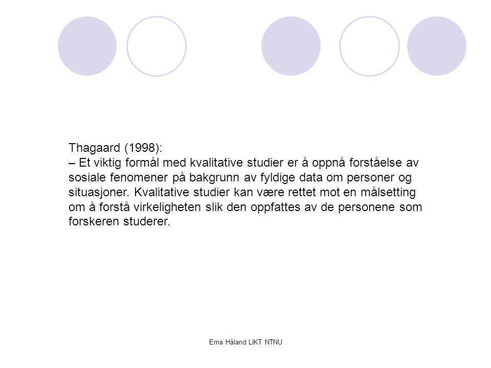 Erna Håland LIKT NTNU Kvantitativ forskning Større vekt på årsaksforklaringer Kan ha stor avstand til forskningsobjektet Samler data i form av tall Statistisk analyse