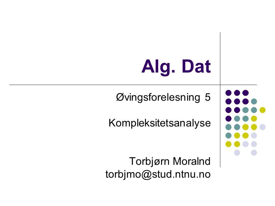 Dagens tema Motivasjon  -notasjon O- og  -notasjon Relasjoner mellom O,  og  Litt om kompleksitetsklasser Rekursive algoritmer Kjøretidsanalyse Rekurrensregning Øving 4: Prinsessejakt Øving 5: Veibygging i Ogligogo