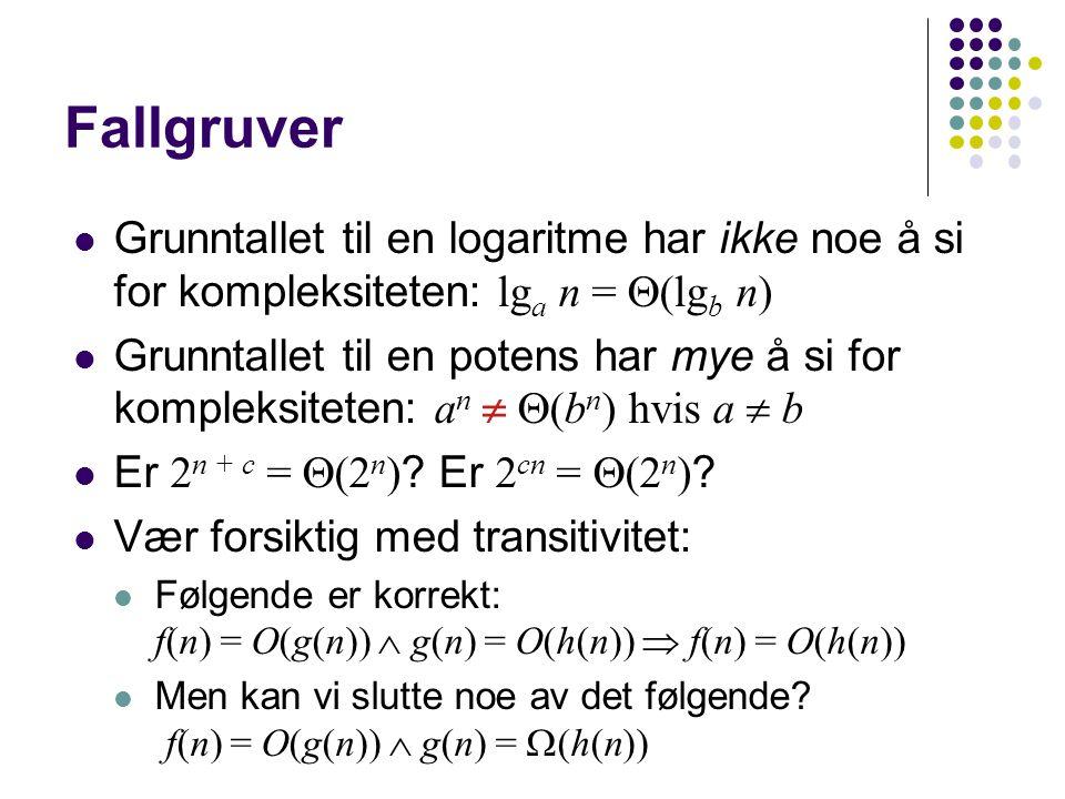 Fallgruver Grunntallet til en logaritme har ikke noe å si for kompleksiteten: lg a n =  (lg b n) Grunntallet til en potens har mye å si for kompleksi