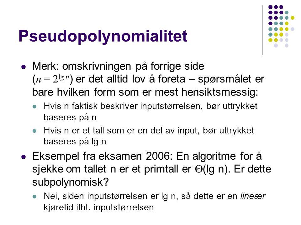 Pseudopolynomialitet Merk: omskrivningen på forrige side ( n = 2 lg n ) er det alltid lov å foreta – spørsmålet er bare hvilken form som er mest hensi