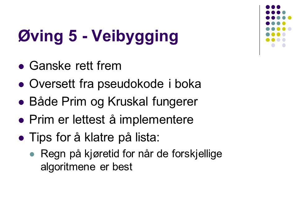 Øving 5 - Veibygging Ganske rett frem Oversett fra pseudokode i boka Både Prim og Kruskal fungerer Prim er lettest å implementere Tips for å klatre på